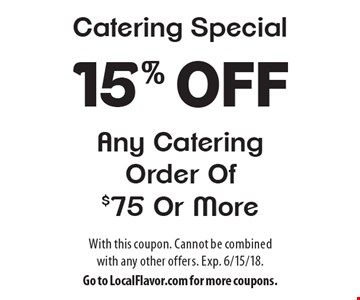 Catering Special - 15% Off Any Catering Order Of $75 Or More. With this coupon. Cannot be combined with any other offers. Exp. 6/15/18. Go to LocalFlavor.com for more coupons.