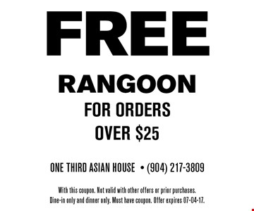 FREE RANGOON for orders over $25. One Third Asian House- (904) 217-3809 With this coupon. Not valid with other offers or prior purchases.Dine-in only and dinner only. Must have coupon. Offer expires 07-04-17.