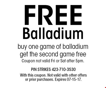 FREE Balladium. With this coupon. Not valid with other offers or prior purchases. Expires 07-15-17.