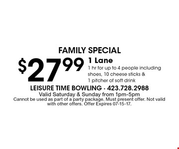 $27.99 1 Lane1 hr for up to 4 people including shoes, 10 cheese sticks &1 pitcher of soft drink. Valid Saturday & Sunday from 1pm-5pmCannot be used as part of a party package. Must present offer. Not valid with other offers. Offer Expires 07-15-17.