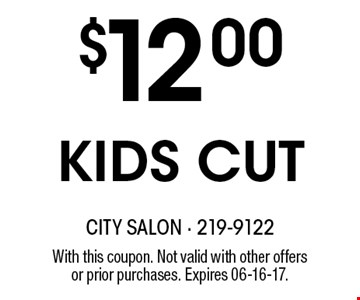 $12.00KIDS CUT. With this coupon. Not valid with other offersor prior purchases. Expires 06-16-17.