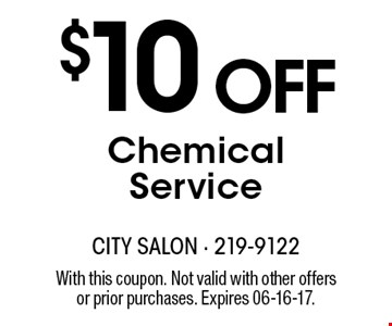 $10 OFFChemical Service. With this coupon. Not valid with other offersor prior purchases. Expires 06-16-17.