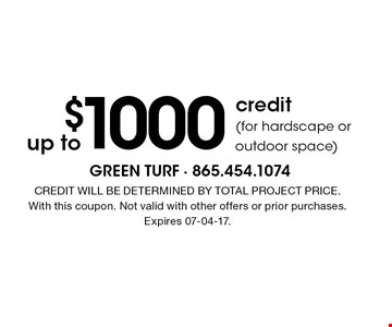 $1000up to credit(for hardscape or outdoor space). CREDIT WILL BE DETERMINED BY TOTAL PROJECT PRICE.With this coupon. Not valid with other offers or prior purchases. Expires 07-04-17.