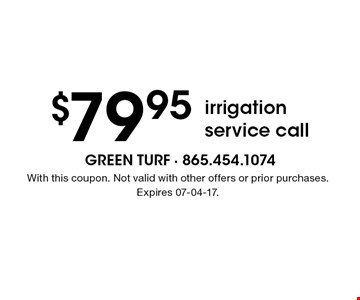 $79.95 irrigationservice call. With this coupon. Not valid with other offers or prior purchases. Expires 07-04-17.
