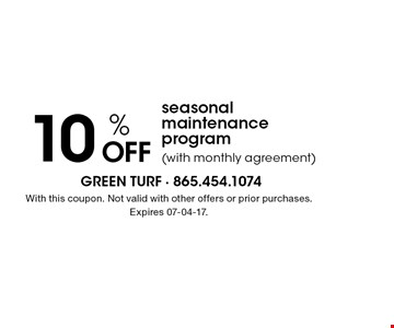 10 % OFF seasonal maintenance program (with monthly agreement). With this coupon. Not valid with other offers or prior purchases. Expires 07-04-17.