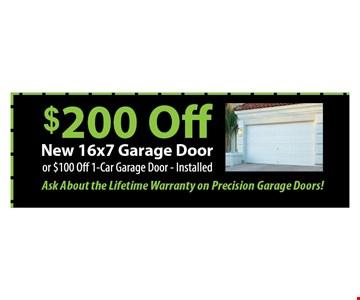$200 Off New 16' x 7' Garage Door or $100 off 1-car garage door installed..