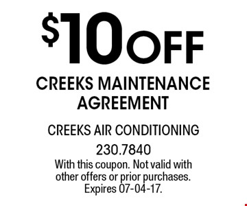 $10 Off creeks maintenanceagreement. With this coupon. Not valid with other offers or prior purchases. Expires 07-04-17.