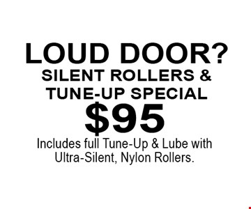 $95Includes full Tune-Up & Lube with Ultra-Silent, Nylon Rollers. louD door?Silent Rollers & Tune-Up special.