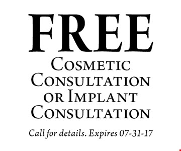 FREE Cosmetic Consultation or Implant Consultation. Call for details. Expires 07-31-17