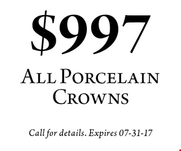 $997 All Porcelain Crowns. Call for details. Expires 07-31-17