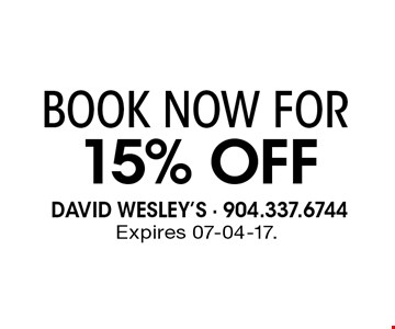 15% Off BOOK NOW FOR. Expires 07-04-17.