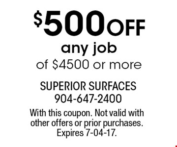 $500 Off any jobof $4500 or more. With this coupon. Not valid with other offers or prior purchases. Expires 7-04-17.