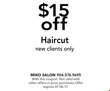 $15 off Haircut new clients only. Miko Salon 904.576.9695With this coupon. Not valid with other offers or prior purchases.Offer expires 07-06-17.
