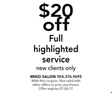 $20 off Full highlighted service new clients only. Miko Salon 904.576.9695With this coupon. Not valid with other offers or prior purchases.Offer expires 07-06-17.
