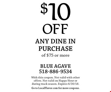 $10  OFF Any dine in purchase of $75 or more. With this coupon. Not valid with other offers. Not valid on Happy Hour or during track season. Expires 6/30/18.Go to LocalFlavor.com for more coupons.