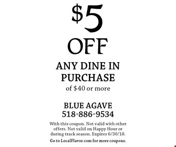 $5 OFF Any Dine in purchase of $40 or more. With this coupon. Not valid with other offers. Not valid on Happy Hour or during track season. Expires 6/30/18.Go to LocalFlavor.com for more coupons.
