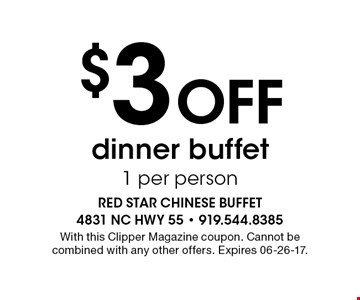 $3 Off dinner buffet 1 per person. With this Clipper Magazine coupon. Cannot be combined with any other offers. Expires 06-26-17.