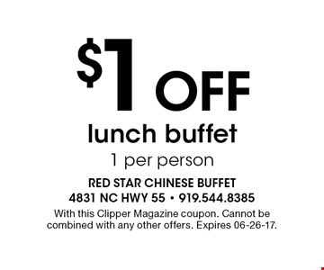 $1 Off lunch buffet 1 per person. With this Clipper Magazine coupon. Cannot be combined with any other offers. Expires 06-26-17.