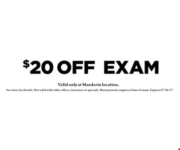 $20 OFF Exam. See store for details. Not valid with other offers, insurance or specials. Must present coupon at time of exam. Expires 07-06-17