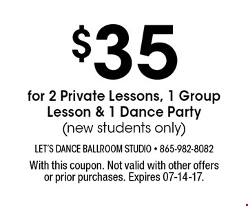 $35 for 2 Private Lessons, 1 Group Lesson & 1 Dance Party(new students only). With this coupon. Not valid with other offers or prior purchases. Expires 07-14-17.