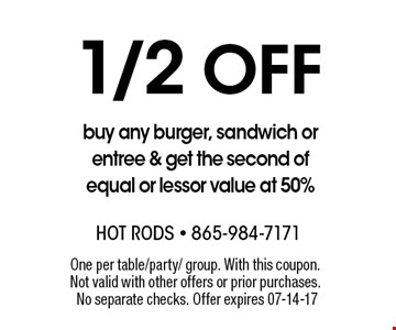 1/2Off buy any burger, sandwich or entree & get the second of equal or lessor value at 50%. One per table/party/ group. With this coupon. Not valid with other offers or prior purchases. No separate checks. Offer expires 07-14-17