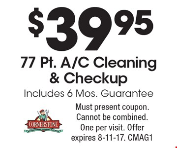 $39.95 For A 77 Pt. A/C Cleaning & Checkup. Includes 6 Mos. Guarantee. Must present coupon. Cannot be combined. One per visit. Offer expires 8-11-17. CMAG1