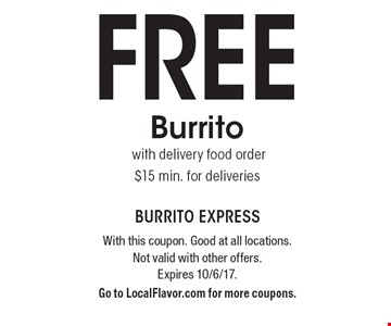 FREE Burrito with delivery food order $15 min. for deliveries. With this coupon. Good at all locations. Not valid with other offers. Expires 10/6/17.Go to LocalFlavor.com for more coupons.