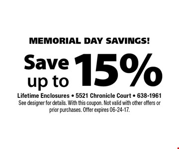 15% Save up to. Lifetime Enclosures - 5521 Chronicle Court - 638-1961See designer for details. With this coupon. Not valid with other offers or prior purchases. Offer expires 06-24-17.