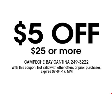 $5 OFF $25 or more. With this coupon. Not valid with other offers or prior purchases. Expires 07-04-17. MM