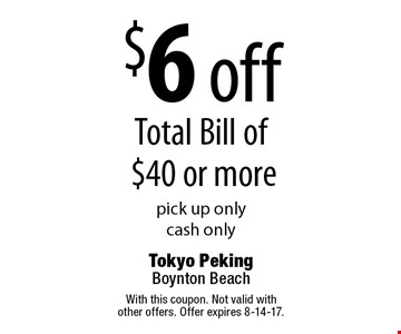 $6 off Total Bill of $40 or More. Pick up only. Cash only. With this coupon. Not valid with other offers. Offer expires 8-14-17.