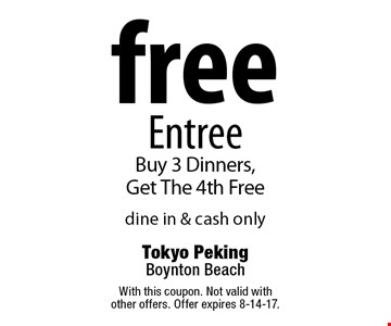 Free Entree. Buy 3 Dinners, Get The 4th Free. Dine in & cash only. With this coupon. Not valid with other offers. Offer expires 8-14-17.
