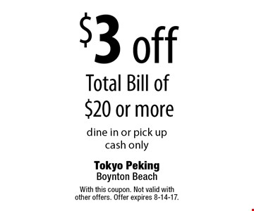 $3 off Total Bill of $20 or More. Dine in or pick up. Cash only. With this coupon. Not valid with other offers. Offer expires 8-14-17.