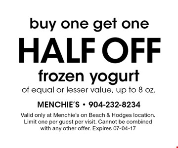 buy one get onehalf OFF frozen yogurtof equal or lesser value, up to 8 oz.. Valid only at Menchie's on Beach & Hodges location.Limit one per guest per visit. Cannot be combinedwith any other offer. Expires 07-04-17
