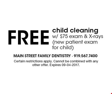 FREE child cleaningw/ $75 exam & X-rays (new patient exam for child). Certain restrictions apply. Cannot be combined with any other offer. Expires 09-04-2017.