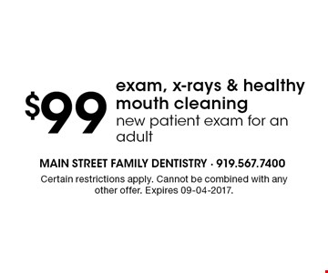 $99 exam, x-rays & healthy mouth cleaningnew patient exam for an adult. Certain restrictions apply. Cannot be combined with any other offer. Expires 09-04-2017.