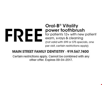 FREE Oral-B Vitality power toothbrushfor patients 13+ with new patient exam, x-rays & cleaning (not valid with $99 or $75 specials, one per visit, certain restrictions apply). Certain restrictions apply. Cannot be combined with any other offer. Expires 09-04-2017.
