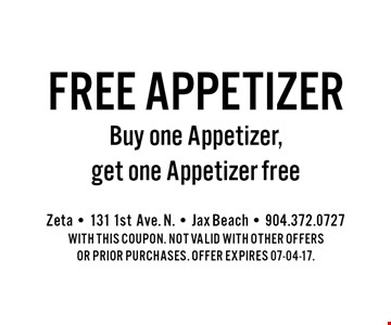 Free AppetizerBuy one Appetizer, get one Appetizer free. Zeta - 131 1stAve. N. - Jax Beach - 904.372.0727With this coupon. Not valid with other offers or prior purchases. offer expires 07-04-17.