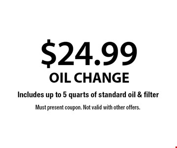 $24.99 Oil Change. Must present coupon. Not valid with other offers.