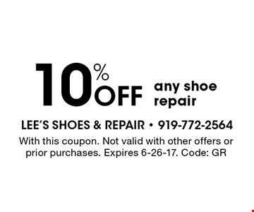 10% OFF any shoe repair. With this coupon. Not valid with other offers or prior purchases. Expires 6-26-17. Code: GR
