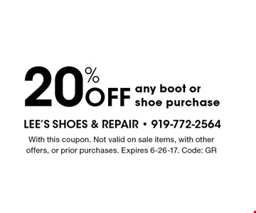 20% OFF any boot orshoe purchase. With this coupon. Not valid on sale items, with other offers, or prior purchases. Expires 6-26-17. Code: GR