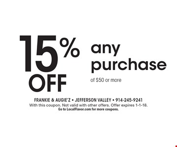 15% off any purchase of $50 or more. With this coupon. Not valid with other offers. Offer expires 1-1-18. Go to LocalFlavor.com for more coupons.