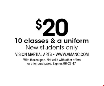 $20 10 classes & a uniform New students only. With this coupon. Not valid with other offers or prior purchases. Expires 06-26-17.