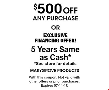 $300 Offany purchaseorEXCLUSIVE FINANCING OFFER! 5 Years Same as Cash**See store for details With this coupon. Not valid with other offers or prior purchases. Expires 07-14-17.