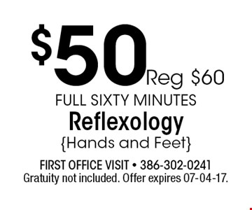 $50 Reg $60 Full sixty Minutes Reflexology{Hands and Feet}. Gratuity not included. Offer expires 07-04-17.