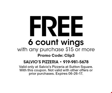 FREE 6 count wingswith any purchase $10 or more. With this coupon. Not valid with other offers or prior purchases. Expires 06-26-17. Clip3