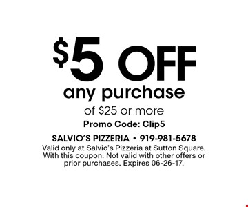 $5 OFF any purchase of $25 or more. With this coupon. Not valid with other offers or prior purchases. Expires 06-26-17. Clip5