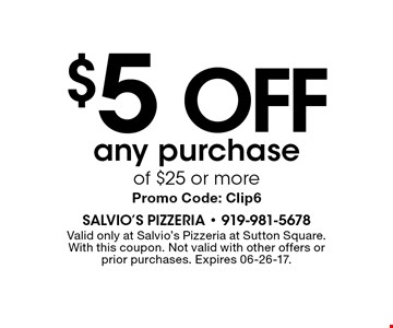 $5 OFF any purchase of $25 or morePromo Code: Clip6. Valid only at Salvio's Pizzeria at Sutton Square.With this coupon. Not valid with other offers or prior purchases. Expires 06-26-17.