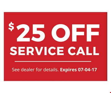 $25 SERVICE CALL. See dealer for details. Expires 07-04-17.