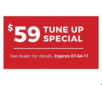 $59 Tune Up Special. See dealer for details. Expires 07-04-17.