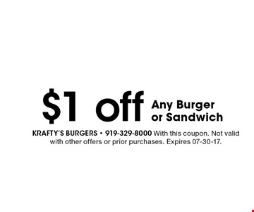 $1 off Any Burgeror Sandwich. Krafty's burgers - 919-329-8000 With this coupon. Not valid with other offers or prior purchases. Expires 07-30-17.